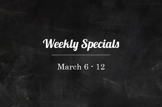 Weekly Specials: March 6th